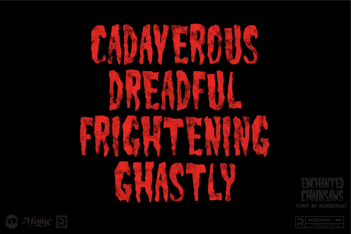 Cadaverous, Dreadful, Frightening, and Ghastly. Set in the Enchanted Chainsaws Font by Remedy667
