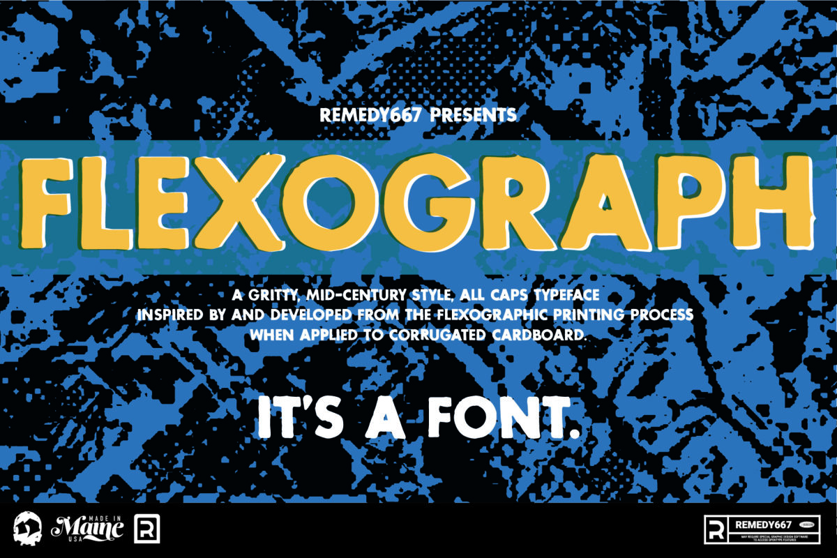 Remedy667 Presents Flexograph. A gritty, mid-century style, all caps typeface inspired by and developed from the flexographic printing process when applied to corrugated cardboard. It's a Font.